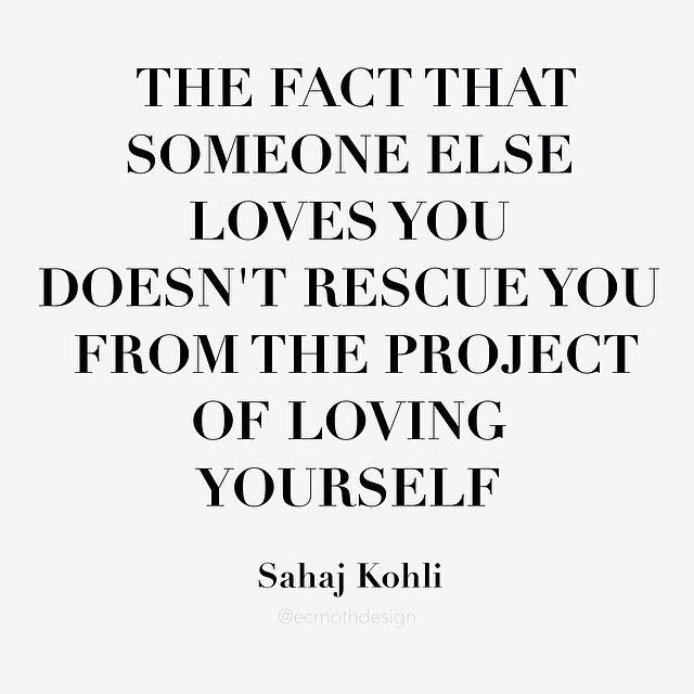 The Fact That Someone Else Loves You Doesnt Rescue You From The Project Of Loving Yourself Sahaj Kohli