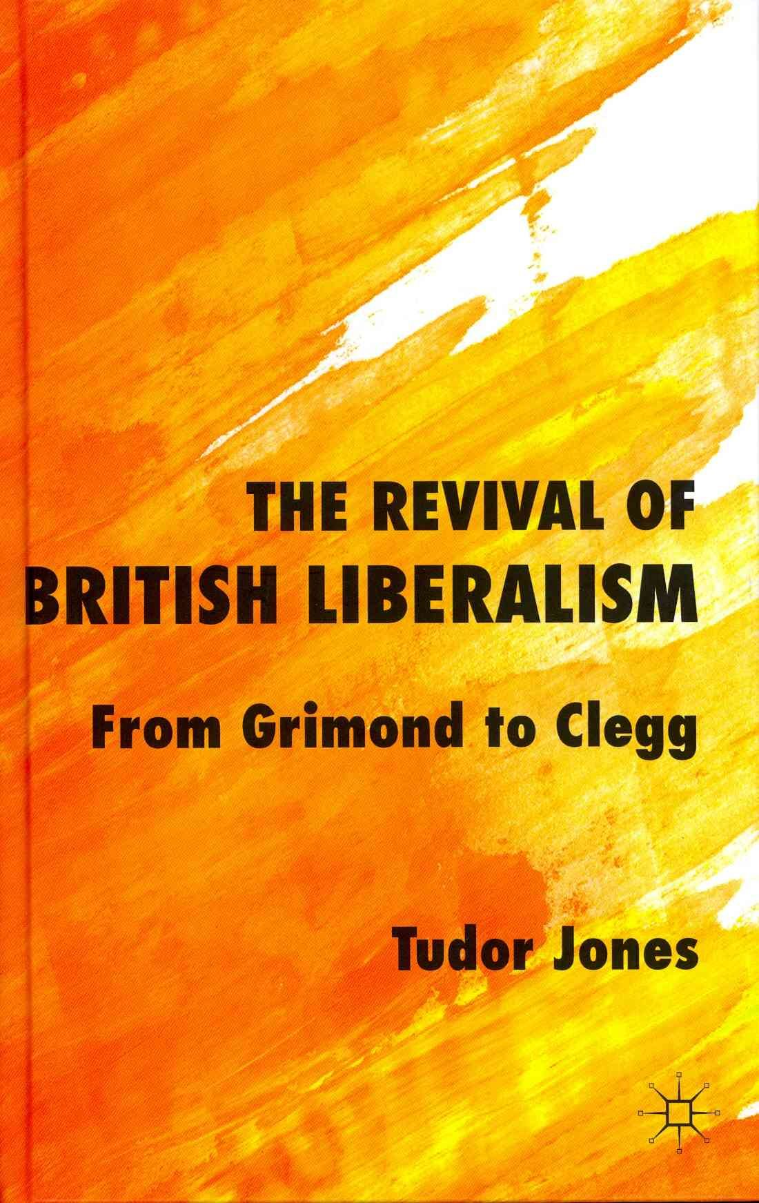 The Revival of British Liberalism: From Grimond to Clegg