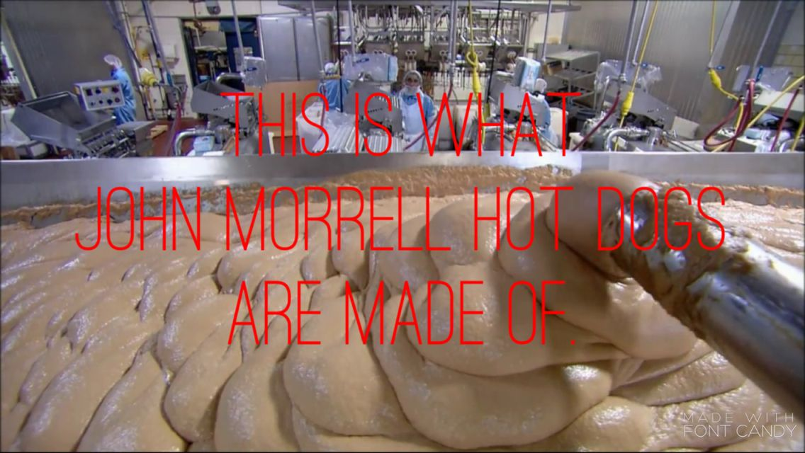 "This is what John morrell hot dogs are made of. Yum! No lie if you look up ""how hot dogs are made"" it is the first vid. YUCK!!"