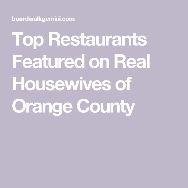 Top Restaurants Featured On Real Housewives Of Orange County Life Is An Adventure