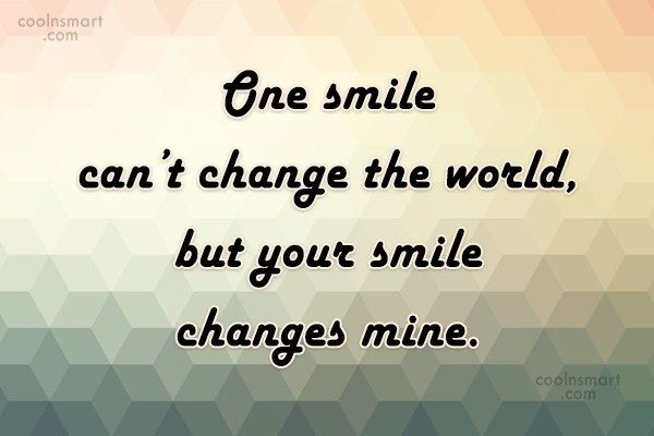 Love Quote One Smile Can T Change The World But Smile Quotes Funny Better Life Quotes Smile Quotes