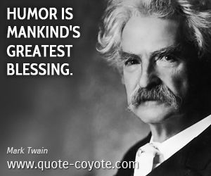 Mark Twain Humor Is Mankind S Greatest Blessing Mark Twain Quotes Historical Quotes Literary Quotes