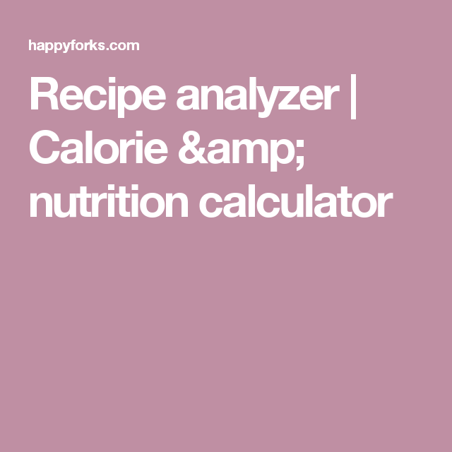 Recipe analyzer calorie nutrition calculator health and recipe calorie calculator get personalized and detailed nutrition facts for any recipe forumfinder Choice Image