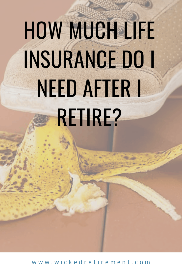 How Much Life Insurance Do I Need After I Retire? | Life ...