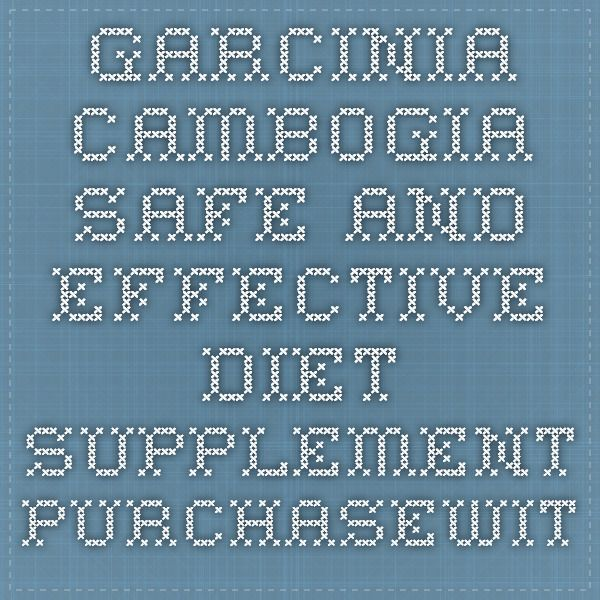 Garcinia Cambogia Safe and Effective Diet Supplement - purchasewithbyreadingind