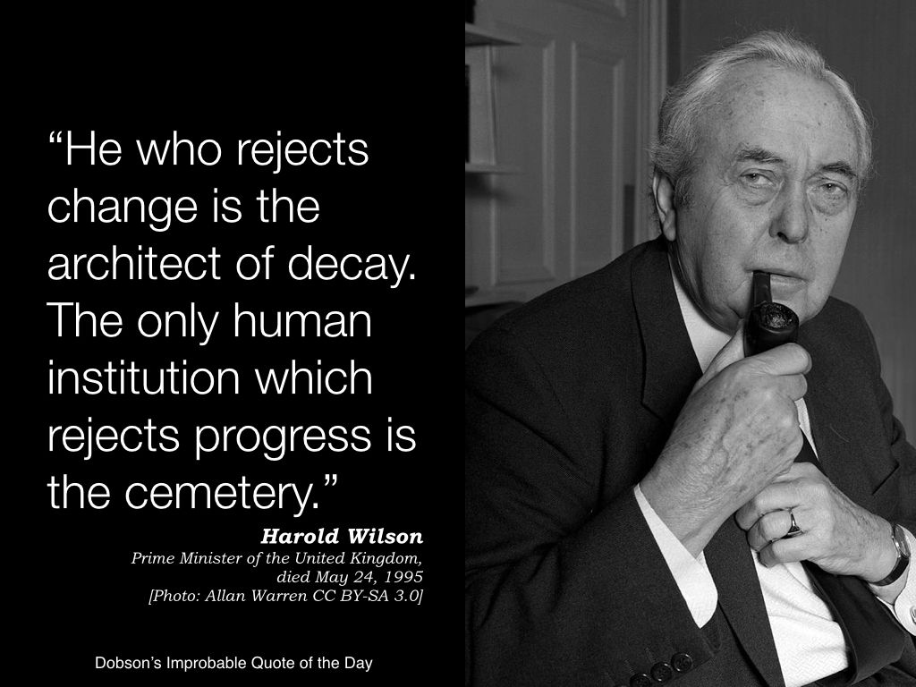He Who Rejects Change Is The Architect Of Decay The Only Human Institution Which Rejects Progress Is The Cemetery Harold Quote Of The Day Quotes Rejection