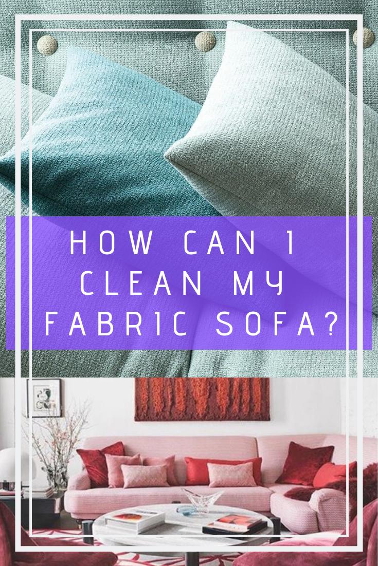 How Can I Clean My Fabric Sofa Fabric Sofa Interior Design Fabric Upholstered Sofa