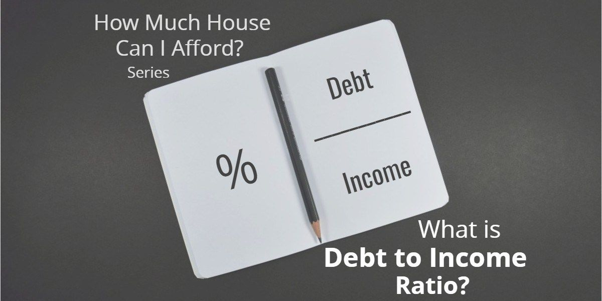 What Is Debt To Income Ratio Dti How Much House Can I Afford