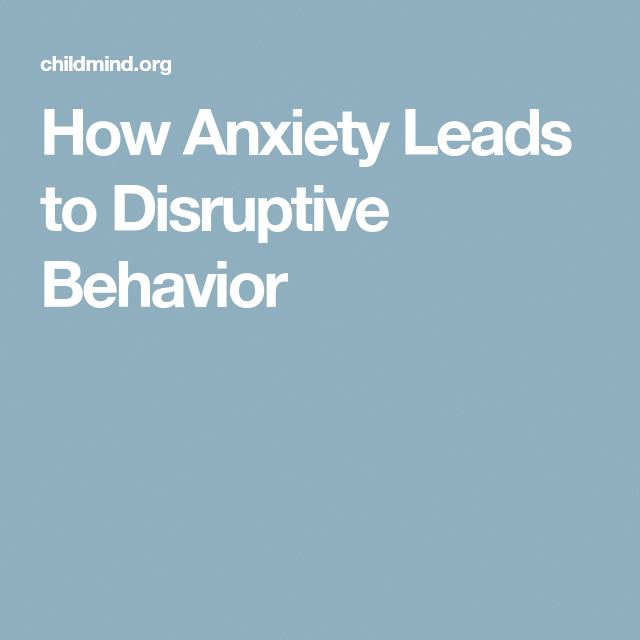 How Anxiety Leads To Disruptive Behavior >> How Anxiety Leads To Disruptive Behavior Howtoovercomeanxiety