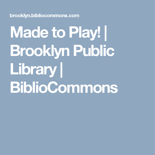 Made to Play! | Brooklyn Public Library | BiblioCommons