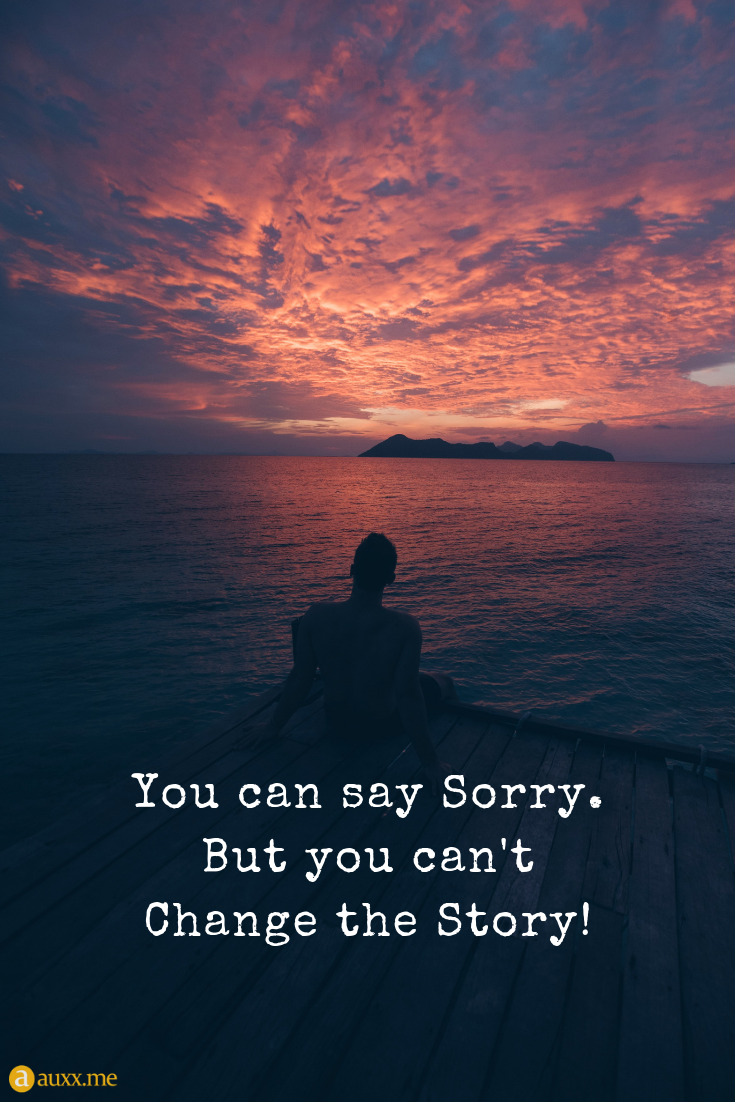 You Can Say Sorry But You Can T Change The Story Sunset Island Sea Saying Sorry Quotes Silent Quotes Sunset Quotes