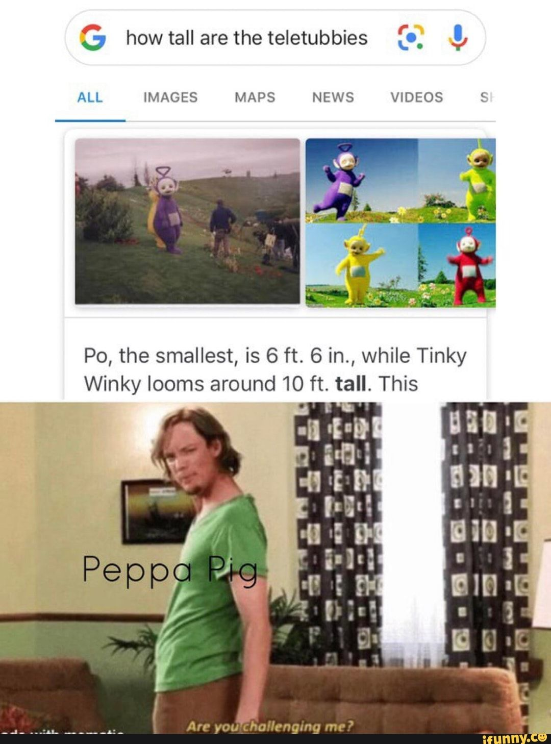 ALL IMAGES MAPS NEWS VIDEOS S Po, the smallest, is 6 ft  6 in , while Tinky Winky Iooms around 10 ft  tall  This  iFunny ) is part of Funny memes - ALL IMAGES MAPS NEWS VIDEOS S Po, the smallest, is 6 ft  6 in , while Tinky Winky Iooms around 10 ft  tall  This   popular memes on the site iFunny co