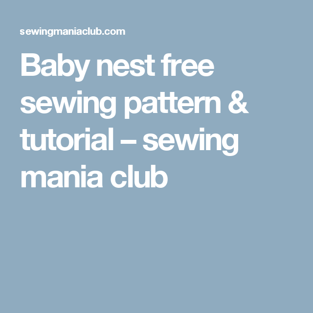 Baby nest free sewing pattern & tutorial – sewing mania club | DIY ...