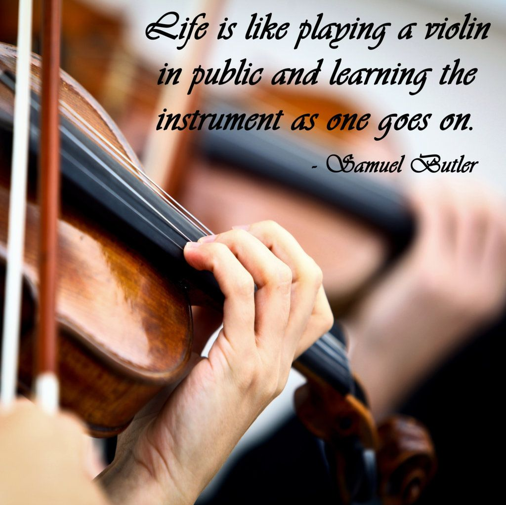 Inspirational Quotes About Music And Life Life Is Like Playing A Violin In Public And Learning The