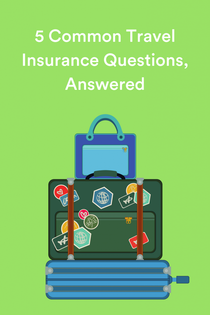 5 Common Travel Insurance Questions Answered Travel Insurance