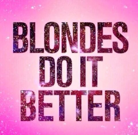 Blondes Do It Better Me Quotes Sayings Teenager Quotes