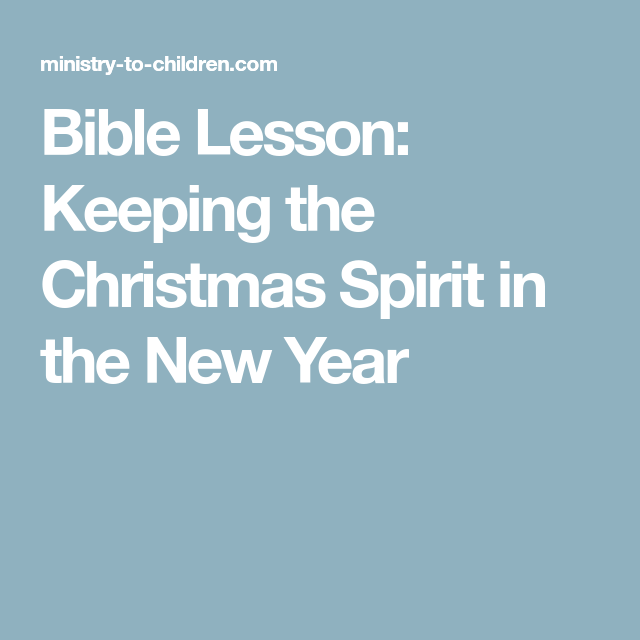 Bible Lesson Keeping The Christmas Spirit In The New Year Bible Lessons Fun Bible Lessons Childrens Church Lessons