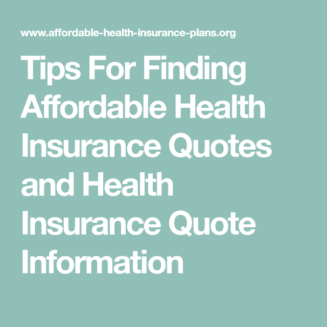 Tips For Finding Affordable Health Insurance Quotes and ...