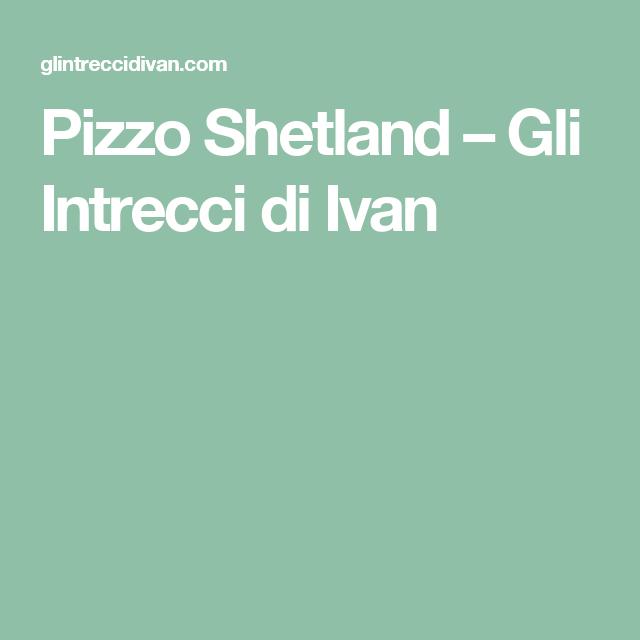 Pizzo Shetland – Gli Intrecci di Ivan