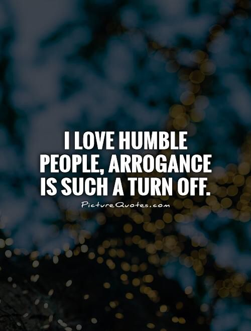 Image From Http Img Picturequotes Com 2 8 7159 I Love Humble People Arrogance Is Such A Turn Off Quote 1 Jpg Humble Quotes Bragging Quotes Life Quotes
