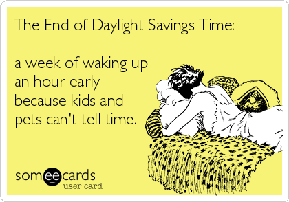 f919c2f8c2da258467cd50bfc73b3893 the end of daylight savings time a week of waking up an hour