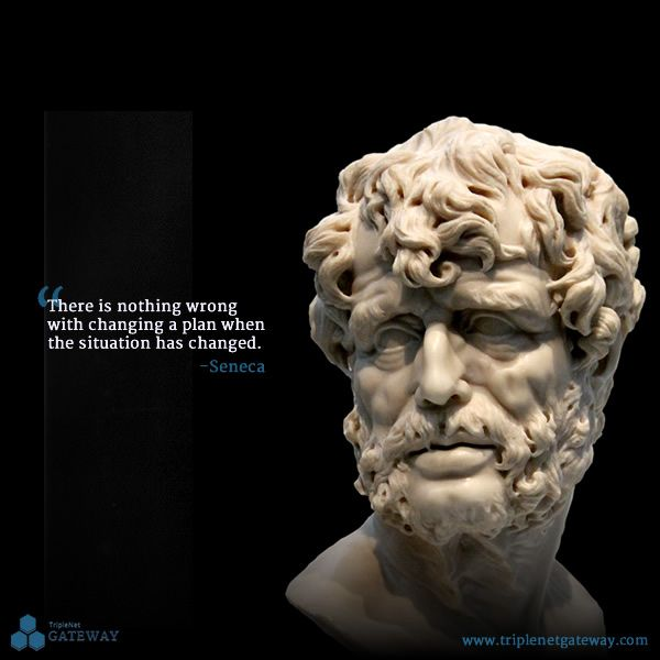 """There is nothing wrong with changing a plan when the situation has changed."" -Seneca"