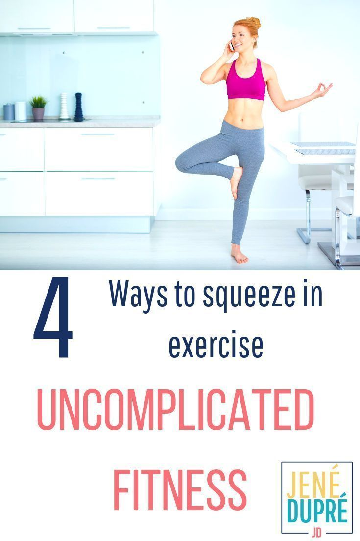 4 ways to squeeze in exercise! Take the overwhelm out of fitness! Uncomplicated Fitness! Think you d...