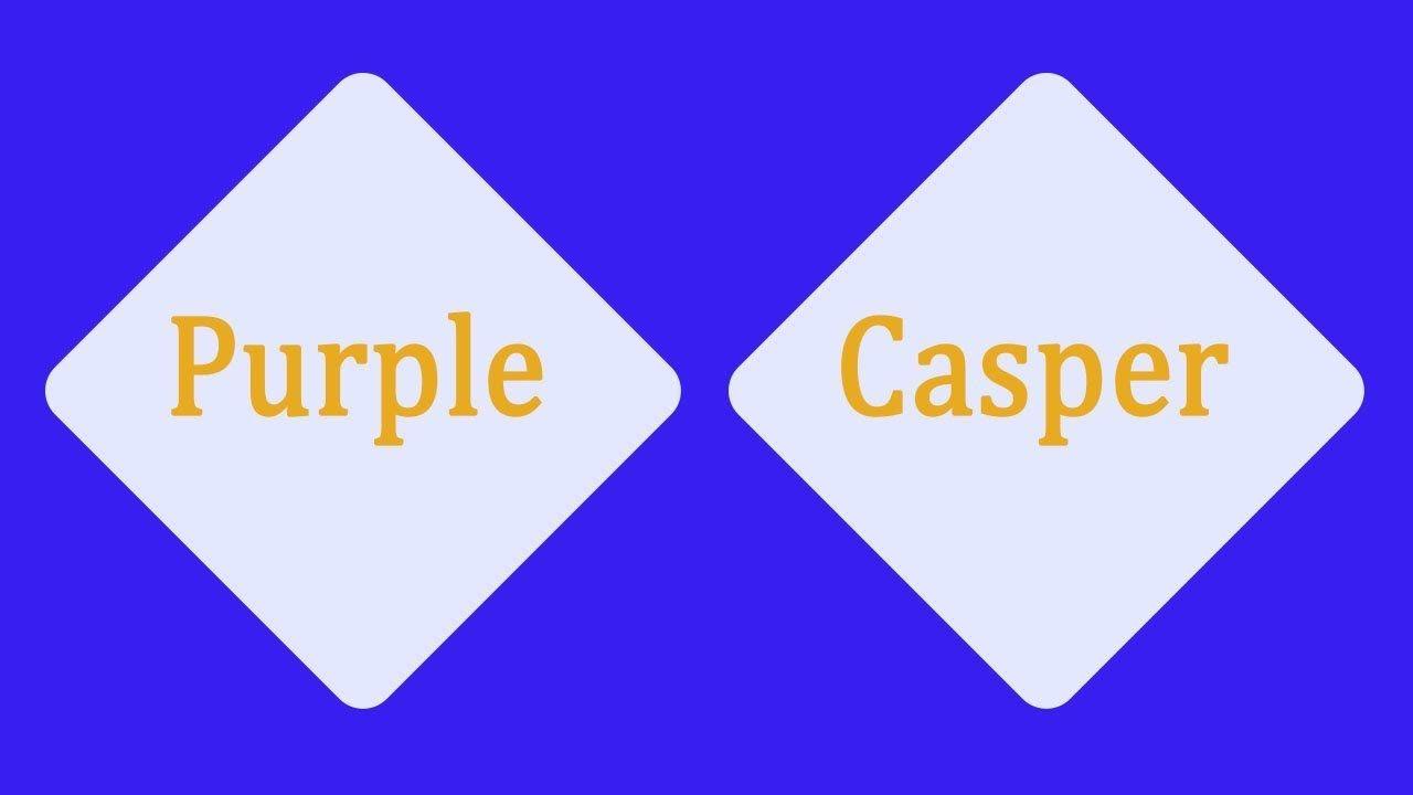 Purple Vs Casper Mattress Comparison Casper Vs Purple Casper Vs Purple Casper Mattress Mattress Comparison