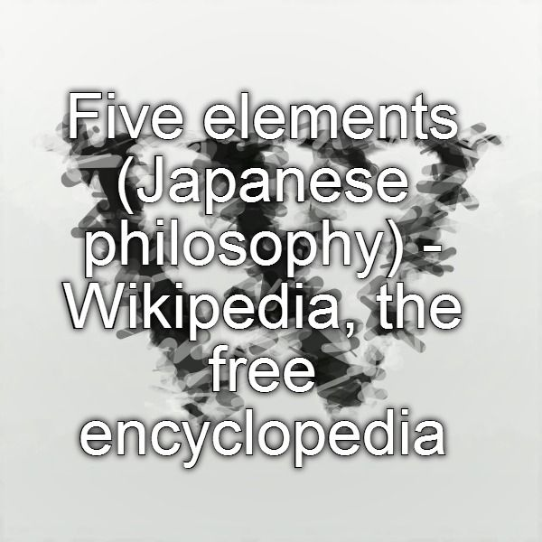 Five Elements Japanese Philosophy Wikipedia The Free Encyclopedia Japanese Philosophy Philosophy Fifth Element