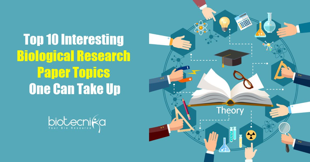 Top 10 Interesting Biological Research Paper Topic One Can Take Up Science Biology