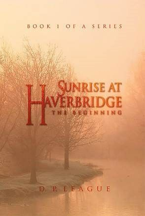 Sunrise At Haverbridge The Beginning Book 1 Of A Series By D P League A Mysterious Child Lives Two Years In An Orphanage Book 1 Books Historical Novels