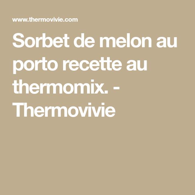 Sorbet de melon au porto recette au thermomix. - Thermovivie