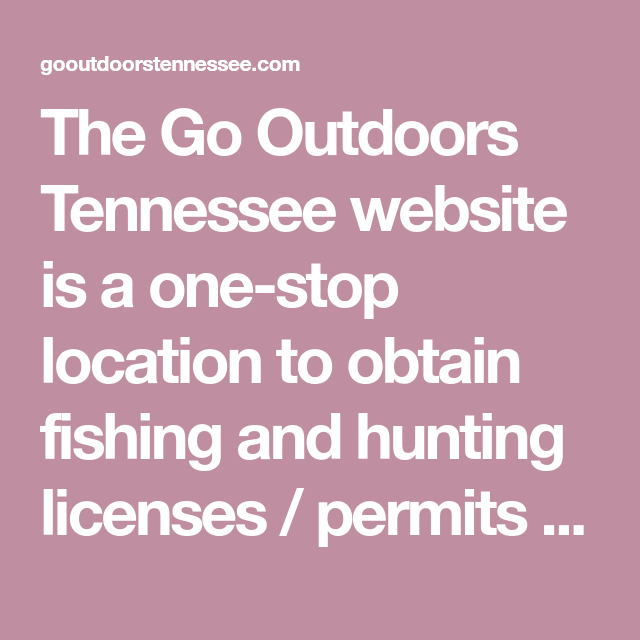 The Go Outdoors Tennessee Website Is A One Stop Location To Obtain Fishing And Hunting Licenses Permits Including No Hunting License Hunting Fishing Hunting