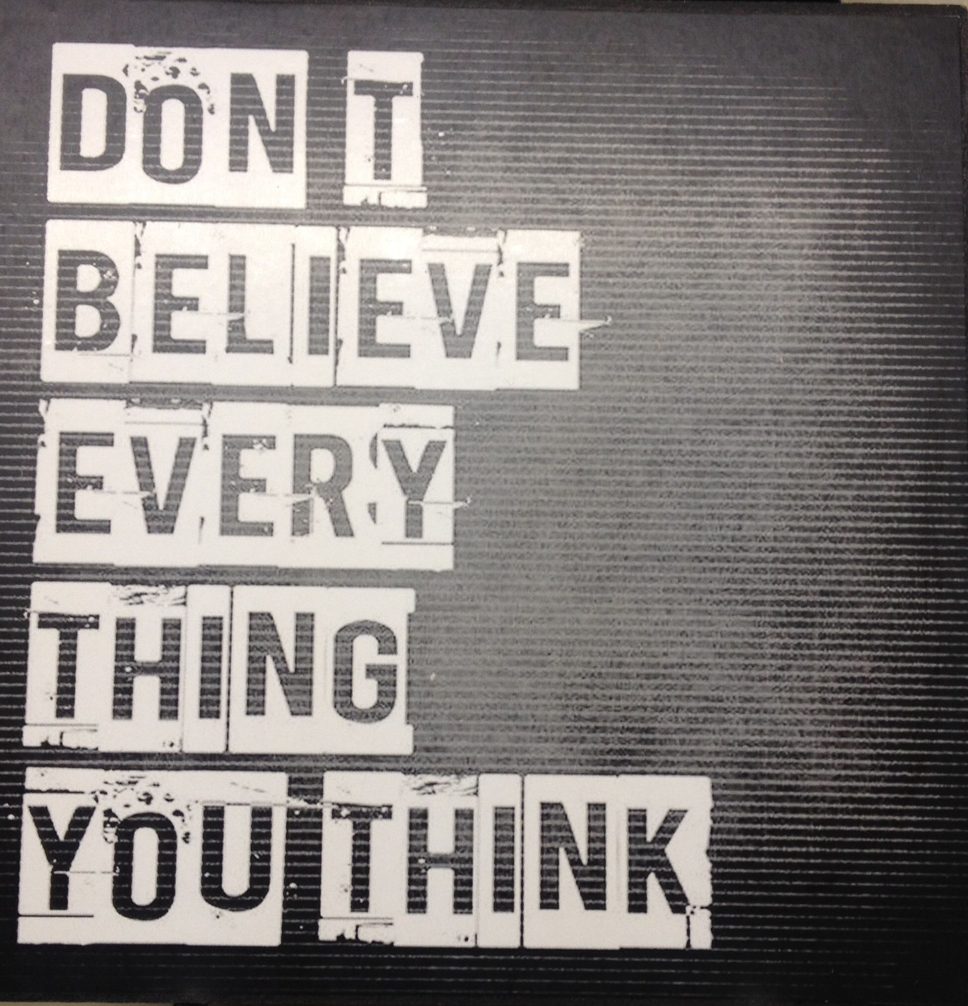 Dont Believe Everything You Think Advice Quotes Inspirational