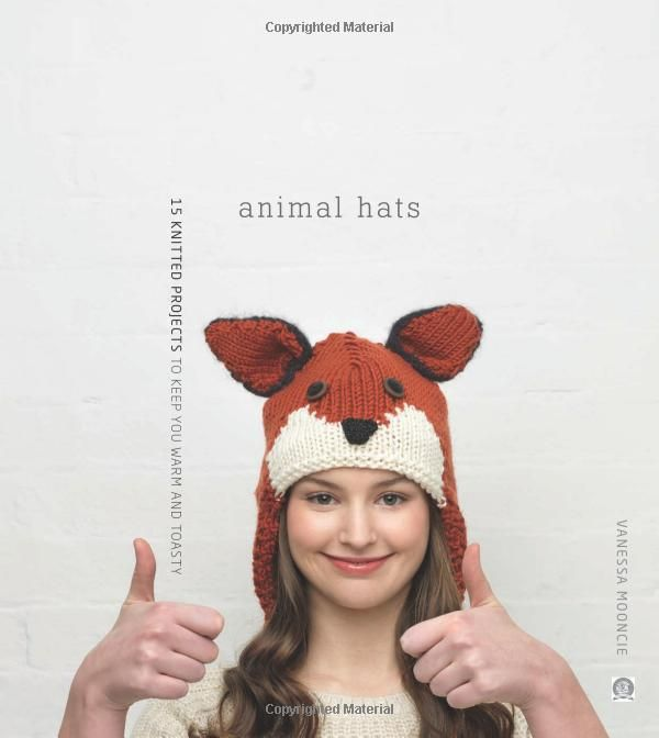 bf82d98e Animal Hats: 15 patterns to knit and show off: Vanessa Mooncie ...