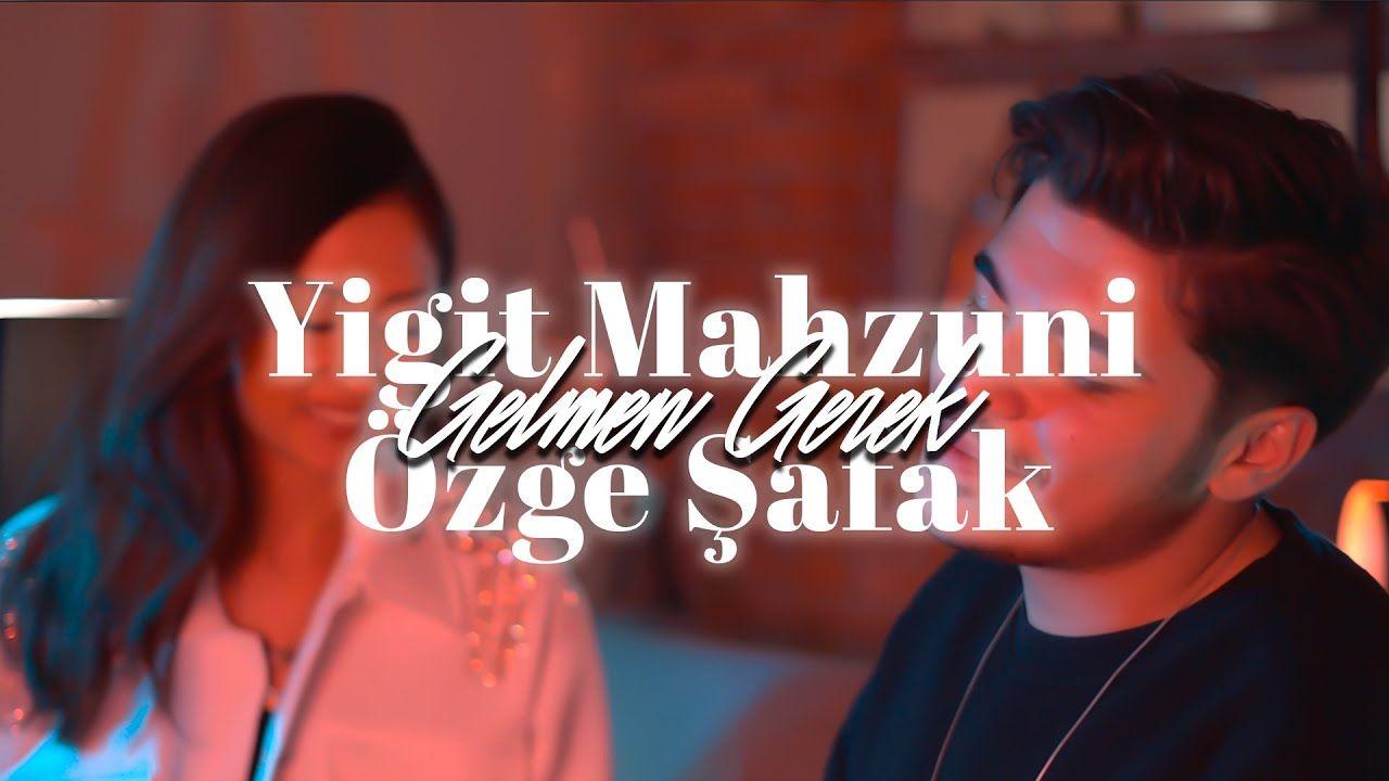 Yigit Mahzuni Ve Ozge Safak Gelmen Gerek Mp3 Indir Sarkilar Youtube Sarki Sozleri
