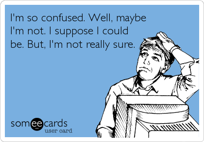 Funny Confession Ecard: I'm so confused. Well, maybe I'm ...