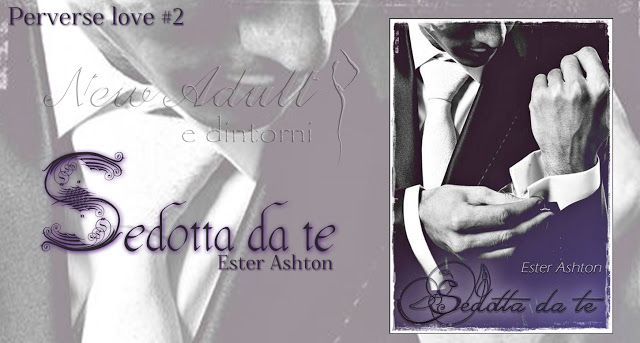 "NEW ADULT E DINTORNI: SEDOTTA DA TE ""Perverse love serie #2"" di Ester As..."