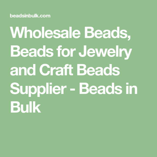 Wholesale Beads, Beads for Jewelry and Craft Beads Supplier - Beads in Bulk