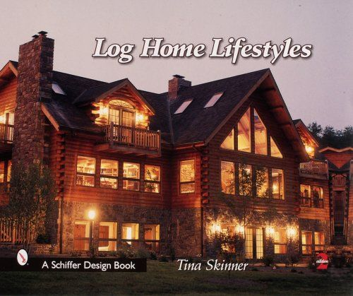 Log Home Lifestyles (Schiffer Design Books) By Tina