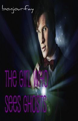 """""""The Girl Who Sees Ghosts -- Doctor Who Fanfiction -- - Meeting"""" by sherl0cked - """"FIRST IN A SERIES. READ THE SEQUEL: THE GIRL WHO SKIPPED THROUGH TIME.   Eleanor Thorn sees ghosts. …"""""""