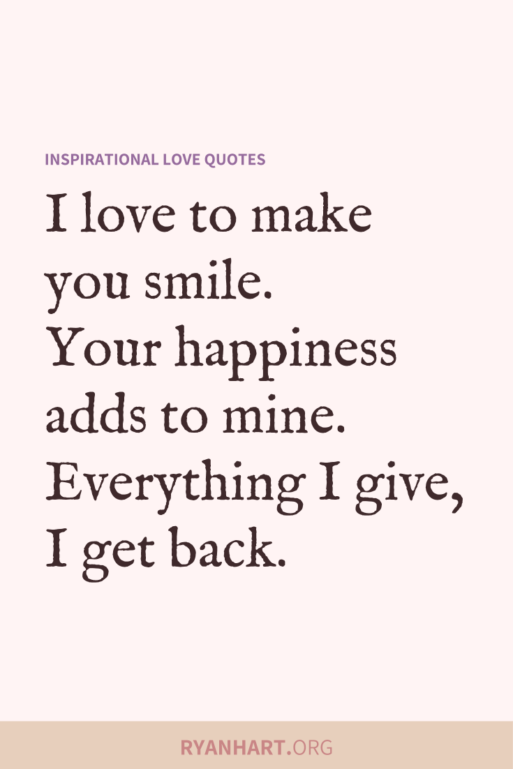 49 Inspiring Love Quotes And Cute Romantic Sayings Make Me Happy Quotes Make Me Smile Quotes You Make Me Smile Quotes