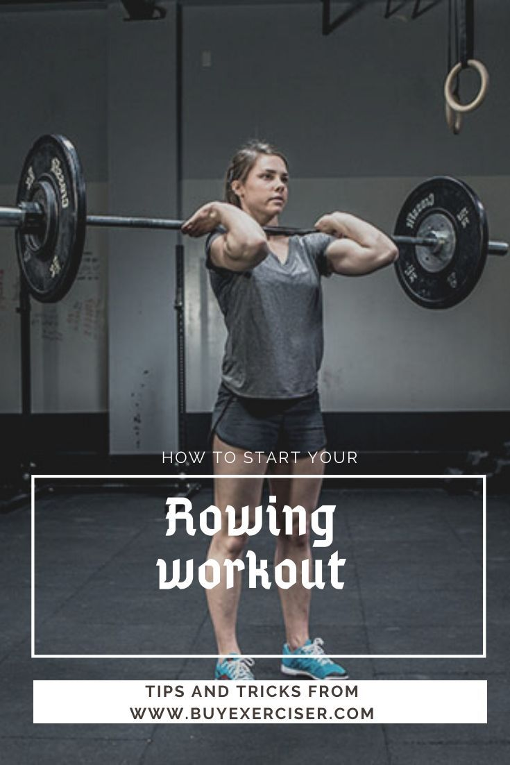 How to start your rowing workout rowing workout rowing