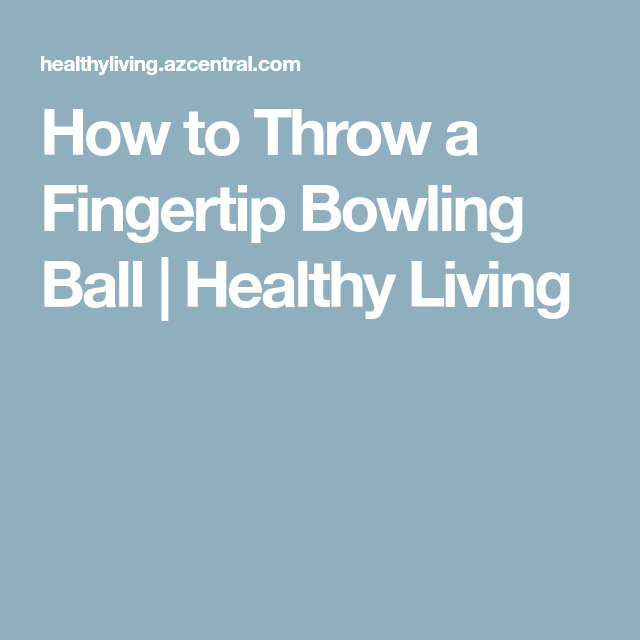 How To Throw A Fingertip Bowling Ball Healthy Living Bowling Ball Bowling Ball