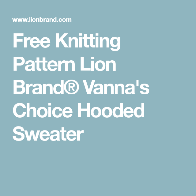 Free Knitting Pattern Lion Brand® Vanna\'s Choice Hooded Sweater ...