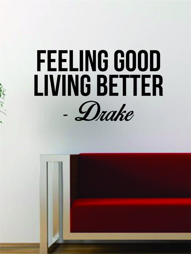 Drake Feeling Good Living Better Quote Decal Sticker Wall