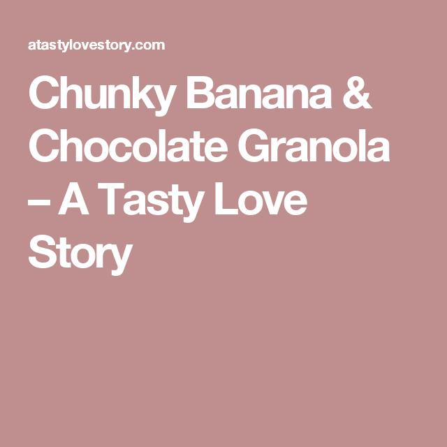 Chunky Banana & Chocolate Granola – A Tasty Love Story