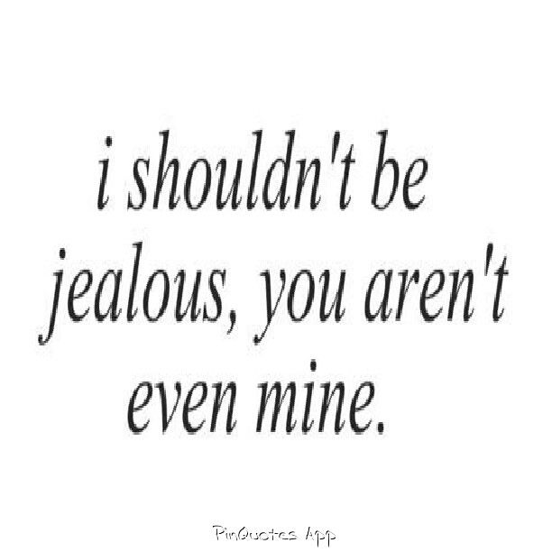 I shouldn't be jealous, you aren't even mine. | Words ...