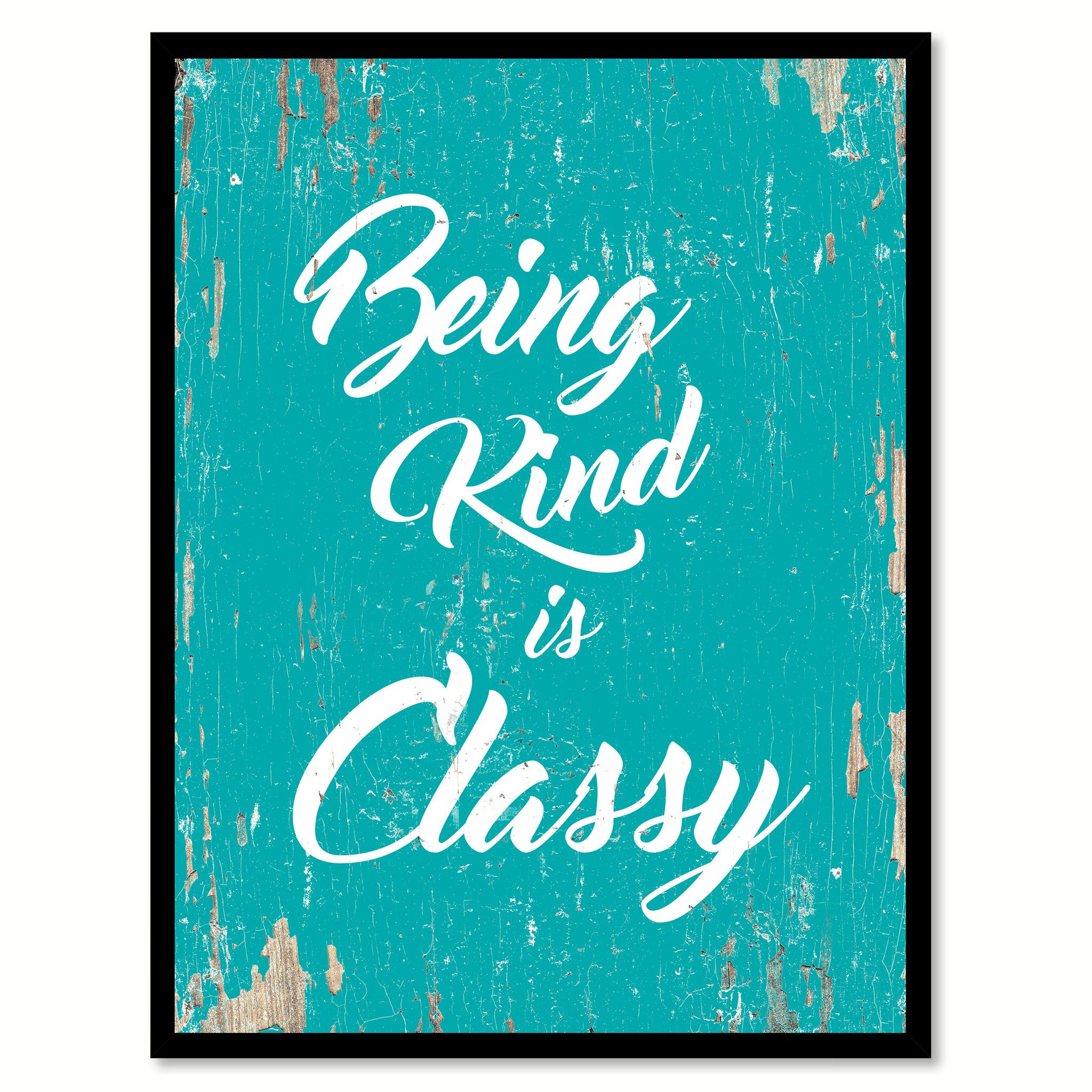 Home Decorators Customer Service: Being Kind Is Classy Motivation Quote Saying Gift Ideas