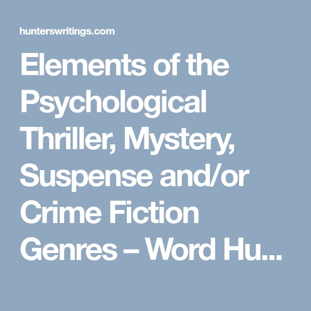 Elements of the Psychological Thriller, Mystery, Suspense and/or